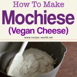 How To Make Mochiese (Vegan Cheese)
