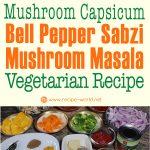 Mushroom Capsicum Bell Pepper Sabzi – Mushroom Masala Vegetarian Recipe