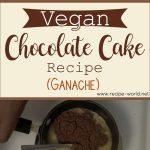 Vegan Chocolate Cake Recipe – Ganache