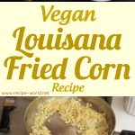 Vegan Louisiana Fried Corn Recipe