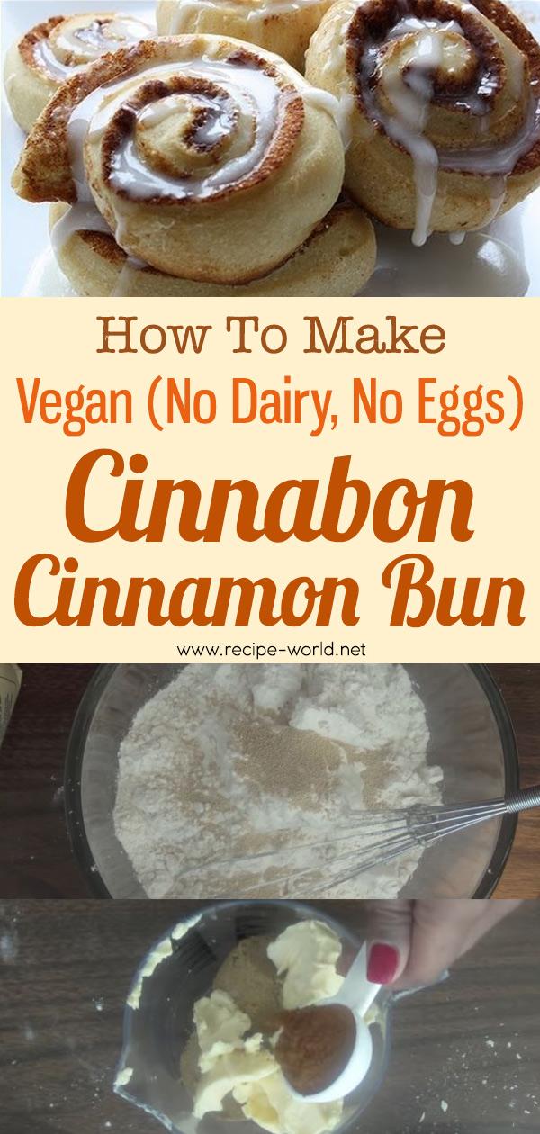 Vegan, No Dairy, No Eggs - Cinnabon Cinnamon Bun Recipe