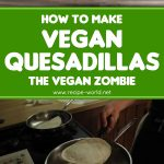 Vegan Quesadillas – The Vegan Zombie