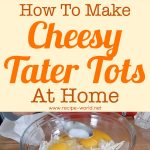 How To Make Cheesy Tater Tots At Home
