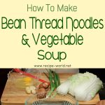 Bean Thread Noodles (Glass Noodles) and Vegetable Soup