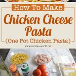 Chicken Cheese Pasta | One Pot Chicken Pasta Recipe