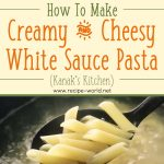 Creamy & Cheesy White Sauce Pasta Recipe (Kanak's Kitchen)