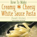 Creamy & Cheesy White Sauce Pasta Recipe (Kanak's Kitchen)