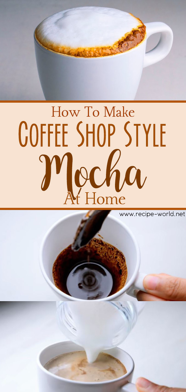How To Make Coffee Shop Style Mocha At Home