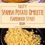 Tasty Spanish Potato Omelette Recipe (Sandwich Style)