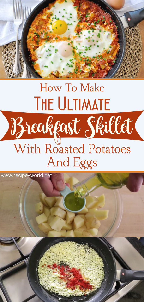 The Ultimate Breakfast Skillet With Roasted Potatoes And Eggs