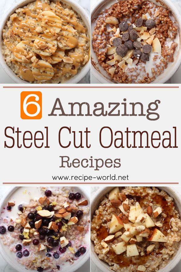 6 Amazing Steel Cut Oatmeal Recipes