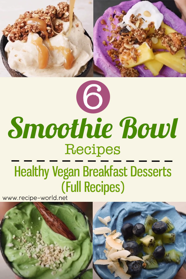 6 Smoothie Bowl Recipes - Healthy Vegan Breakfasts Desserts (Full Recipes)