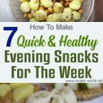 7 Quick & Healthy Evening Snacks For the Week (Vegetarian)