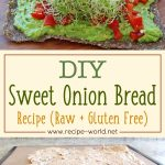 DIY Sweet Onion Bread Recipe (Raw+ Gluten Free)