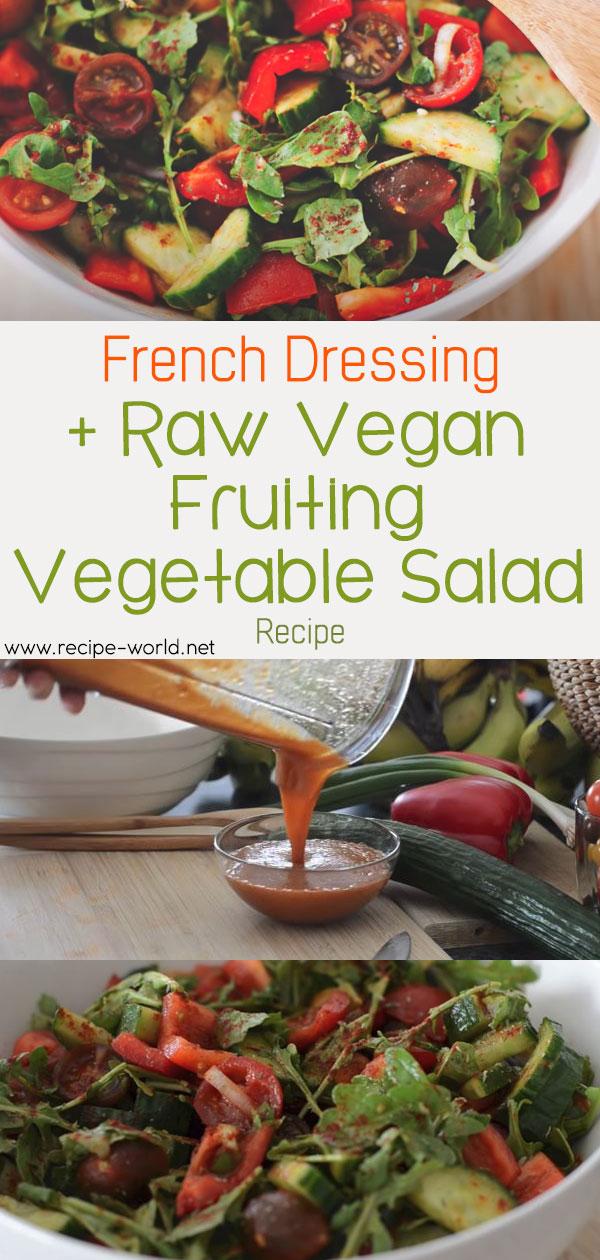 French Dressing + Raw Vegan Fruiting Vegetable Salad