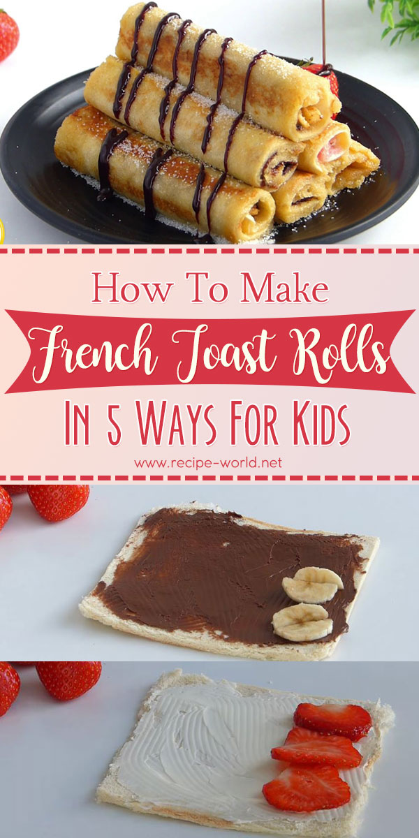French Toast Rolls In 5 Ways for Kids