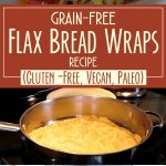 Grain-Free Flax Bread Wraps Recipe (Gluten-Free, Vegan, Paleo)
