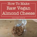 Raw Vegan Almond Cheese Recipe