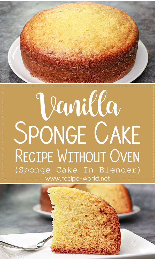 Sponge Cake In Blender - Vanilla Sponge Cake Recipe Without Oven