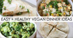 Easy + Healthy Vegan Dinner Ideas