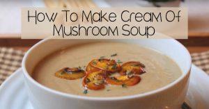 How To Make Cream Of Mushroom Soup