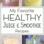 My Favorite Healthy Juice & Smoothie Recipes
