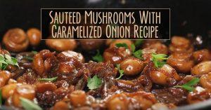 Sauteed Mushrooms With Caramelized Onion Recipe