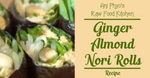 Ani Phyo's Raw Food Kitchen - Ginger Almond Nori Rolls