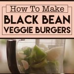 How To Make Black Bean Veggie Burgers