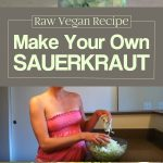 Make Your Own Sauerkraut! Raw Vegan Recipe