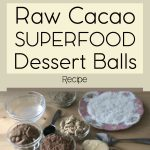 Raw Cacao Superfood Dessert Balls Recipe