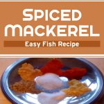 Spiced Mackerel – Easy Fish Recipe