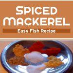 Spiced Mackerel – Easy Fish Recipe