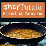 Spicy Potato Breakfast Pancakes