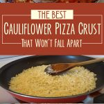 The Best Cauliflower Pizza Crust Recipe That Won't Fall Apart
