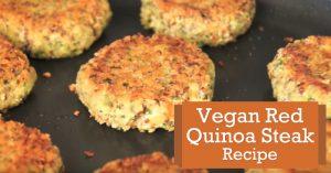 Vegan Red Quinoa Steak Recipe
