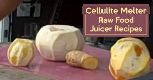 Cellulite Melter! ~ Raw Food Juicer Recipes