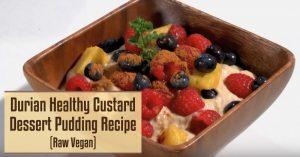 Durian Healthy Custard Dessert Pudding Recipe (Raw Vegan)