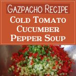 Gazpacho – Cold Tomato Cucumber Pepper Soup