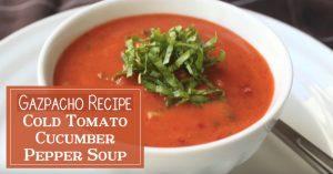 Gazpacho - Cold Tomato Cucumber Pepper Soup