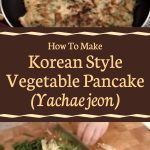 "Korean Style Vegetable Pancake (""Yachaejeon"")"