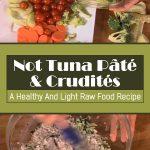Not Tuna Pâté & Crudités – A Healthy And Light Raw Food Recipe