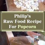 Philip's Raw Food Recipe For Popcorn