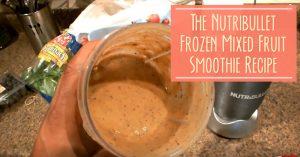 The Nutribullet Frozen Mixed Fruit Smoothie Recipe