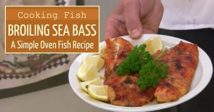 Cooking Fish - Broiling Sea Bass - A Simple Oven Fish Recipe