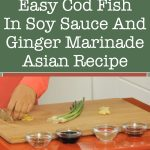 Easy Cod Fish In Soy Sauce And Ginger Marinade Asian Recipe