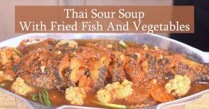 Thai Sour Soup With Fried Fish And Vegetables - Kaeng Som Pae Sa