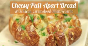 Cheesy Pull Apart Bread With Bacon, Caramelized Onion, & Garlic