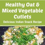 Healthy Oat & Mixed Vegetable Cutlets – Delicious Indian Snack Recipe