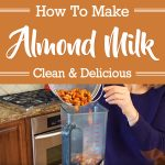 How To Make Almond Milk – Clean & Delicious